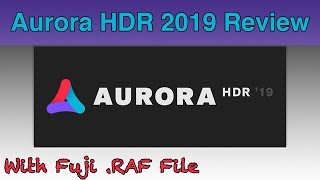 Aurora HDR 2019 Review | Fuji RAW File Edit