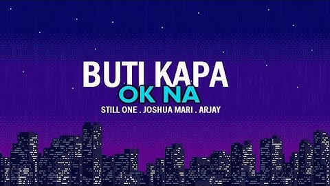 Buti Kapa Ok Na - Still One , Joshua Mari , Arjay (Lyrics video)