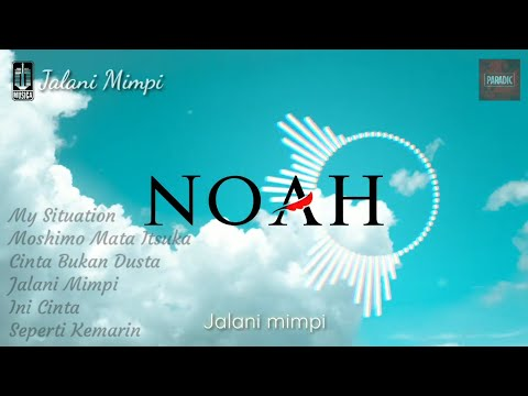 Lagu NOAH Terbaru Dan Terbaik 2019 Dengan Lirik