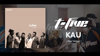 T-Five - Kau (New Version)