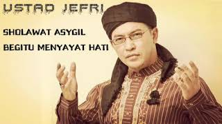 SHOLAWAT ASYGHIL USTAD JEFRI BEGITU MENYAYAT HATI