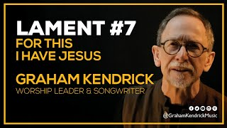 Lent Lament - For This I Have Jesus - Graham Kendrick