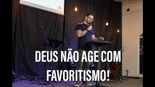 DEUS NÃO AGE COM FAVORITISMO!  - Pr. Thiago Candonga