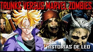 TRUNKS VERSUS MARVEL ZOMBIES !!! HISTORIAS DE LEO !!! DRAGON BALL !!!