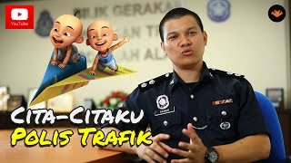 Video Cita-Citaku EP09 - Polis Trafik [HD] download MP3, 3GP, MP4, WEBM, AVI, FLV Oktober 2018