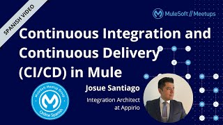 [SPANISH] Continuous Integration and Continuous Delivery in Mule - Online Spanish MuleSoft Meetup #5