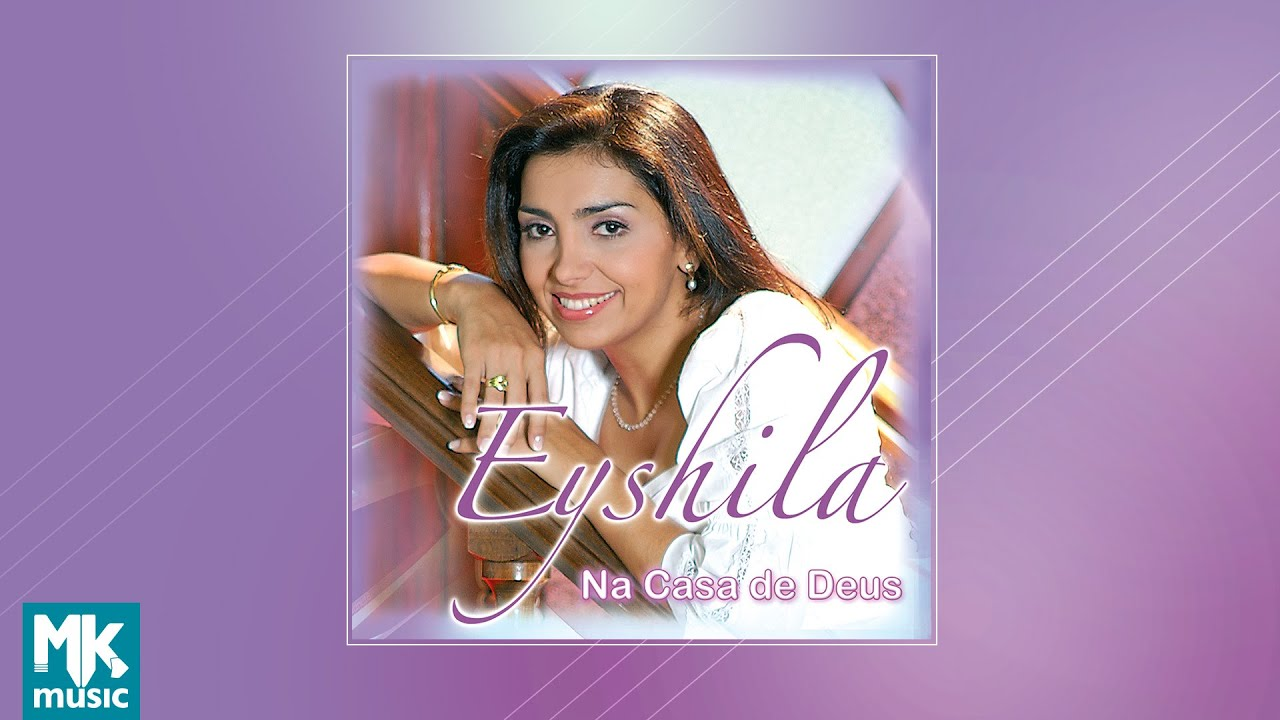 ? Eyshila - Na Casa de Deus (CD COMPLETO)