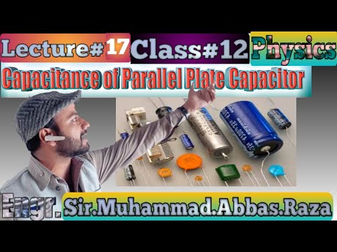 Capacitance of Parallel Plate Capacitor Urdu /Hindi Class12 CH12 LEC 17 Sir.Engr.Muhammad Abbas Raza