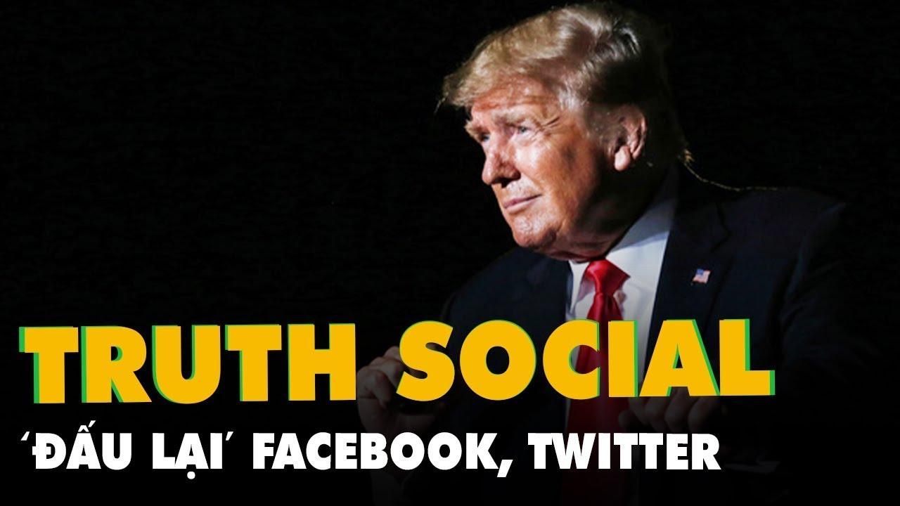 Ông Trump lập mạng xã hội TRUTH 'đấu' Facebook, Twitter