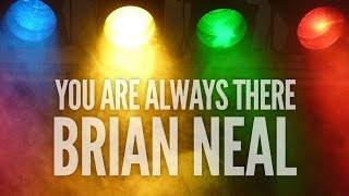 YOU ARE ALWAYS THERE - BRIAN NEAL