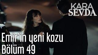 Kara Sevda 49. Bölüm - Emir'in Yeni Kozu