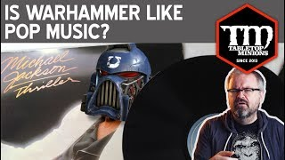 Is Warhammer Like Pop Music?