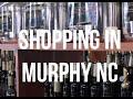 Murphy NC- Shopping