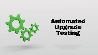 Upgrade Testing
