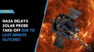 NASA delays solar probe take-off due to last minute glitches
