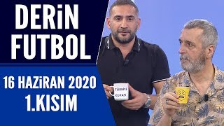 Derin Futbol 16 Haziran 2020 Kısım 1/3 - Beyaz TV