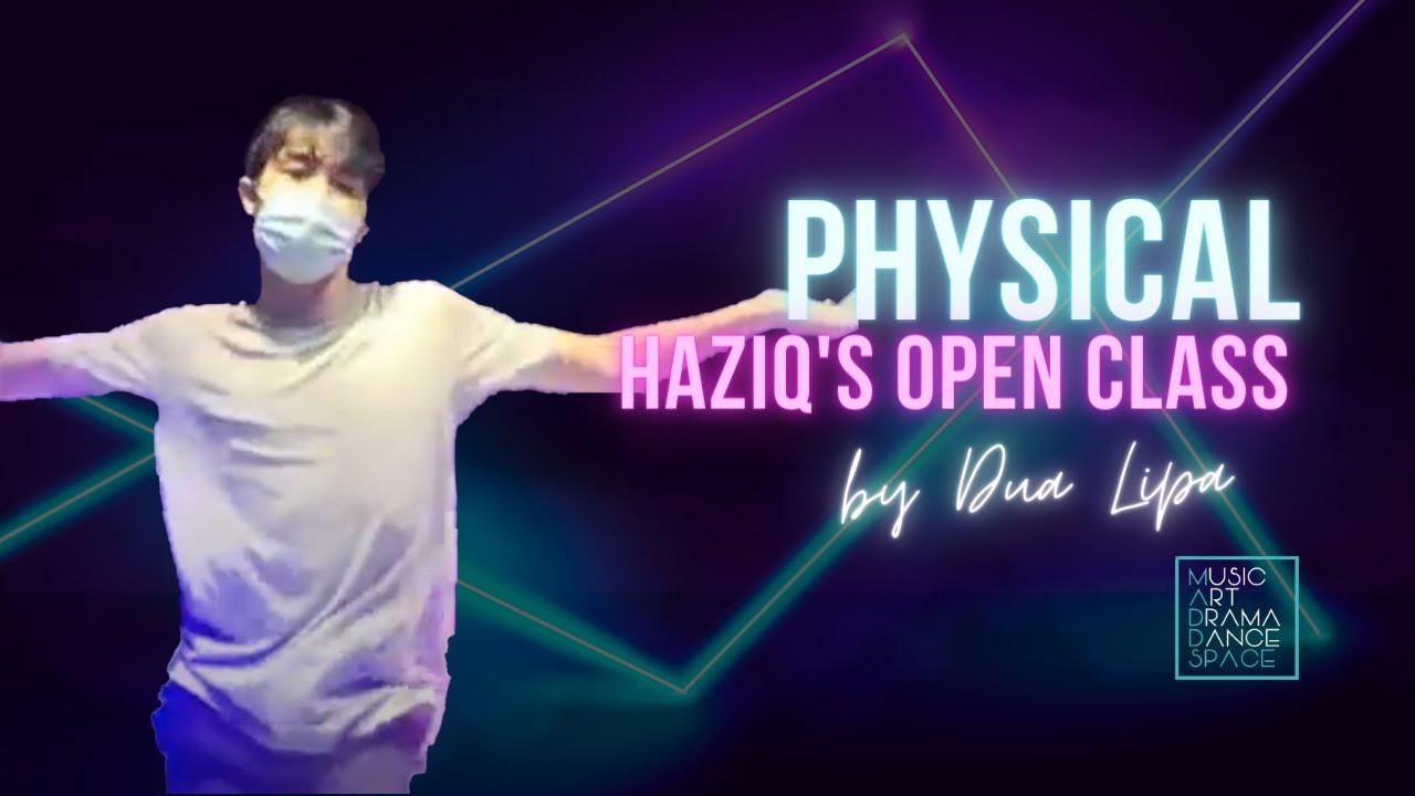 Physical - Dua Lipa // Haziq's Open Class ft. Tiktokers!