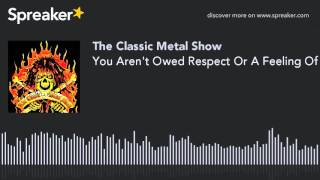 You Aren't Owed Respect Or A Feeling Of Safety