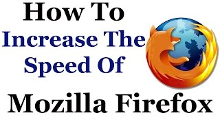 Mozilla  Firefox Tutorial - How To Make Firefox Faster In Windows 7 & 8