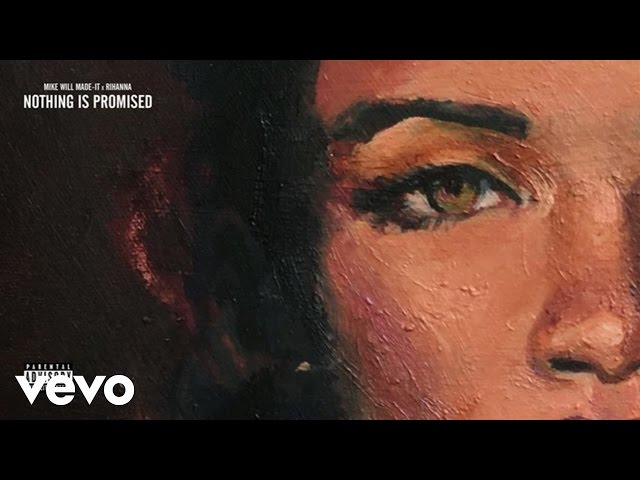 Mike WiLL Made-It, Rihanna - Nothing Is Promised