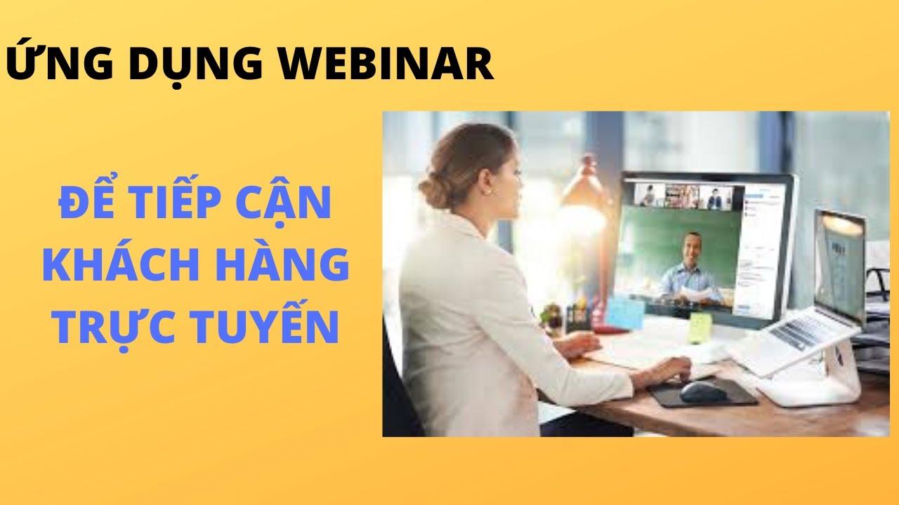 Ứng Dụng Webinar giúp tư vấn bảo hiểm tiếp cận khách hàng trực tuyến – Nguyễn Tài Tuệ