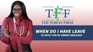 The Foray Firm Video - When Do I Have Leave To Apply For My Green Card/Visa? | The Foray Firm