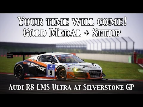 "Assetto Corsa: ""Your time will come!"" Gold Medal (Audi R8 LMS Ultra @ Silverstone GP) + Setup"