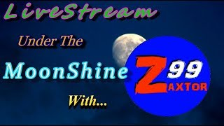 """Livestream under the moonshine with zaxtor99 - episode #199 - """"last day of june"""" - rewind!"""