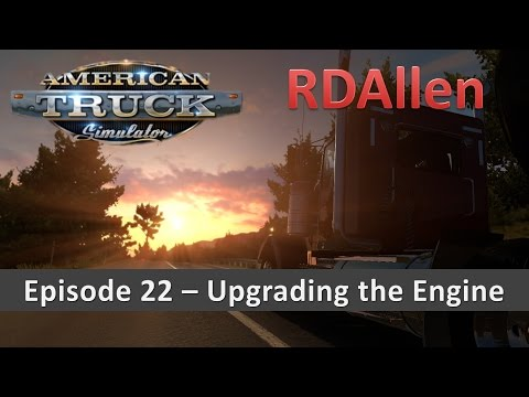American Truck Simulator E22 - Another Bigger Engine!  And Couple Jobs
