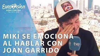 Miki se emociona al hablar con Joan Garrido | Eurovisión 2019