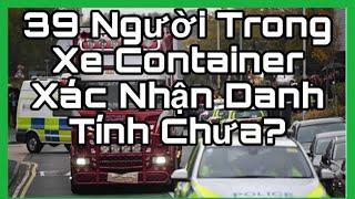 39 Nạn Nhân Trong Xe Container Có Xác Nhận Danh Tính Chửa?