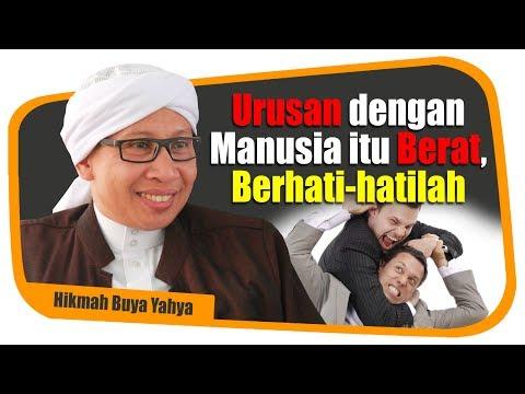 Urusan dengan Manusia Itu Berat, Berhati-hatilah - Hikmah Buya Yahya