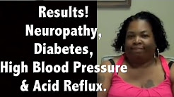 Results! Neuropathy, Diabetes, High Blood Pressure and Acid Reflux.
