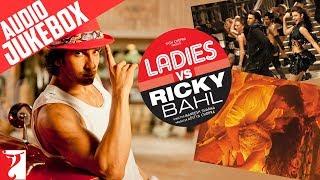 Ladies vs Ricky Bahl Audio Jukebox | Full Songs | Ranveer Singh | Anushka Sharma