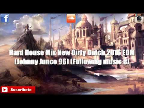 Hard House Mix New Dirty Dutch 2016 EDM (Johnny Junco 96) (Following music 8)