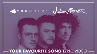 YouNotUs & Julian Perretta - Your Favourite Song (OFFICIAL LYRIC VIDEO)