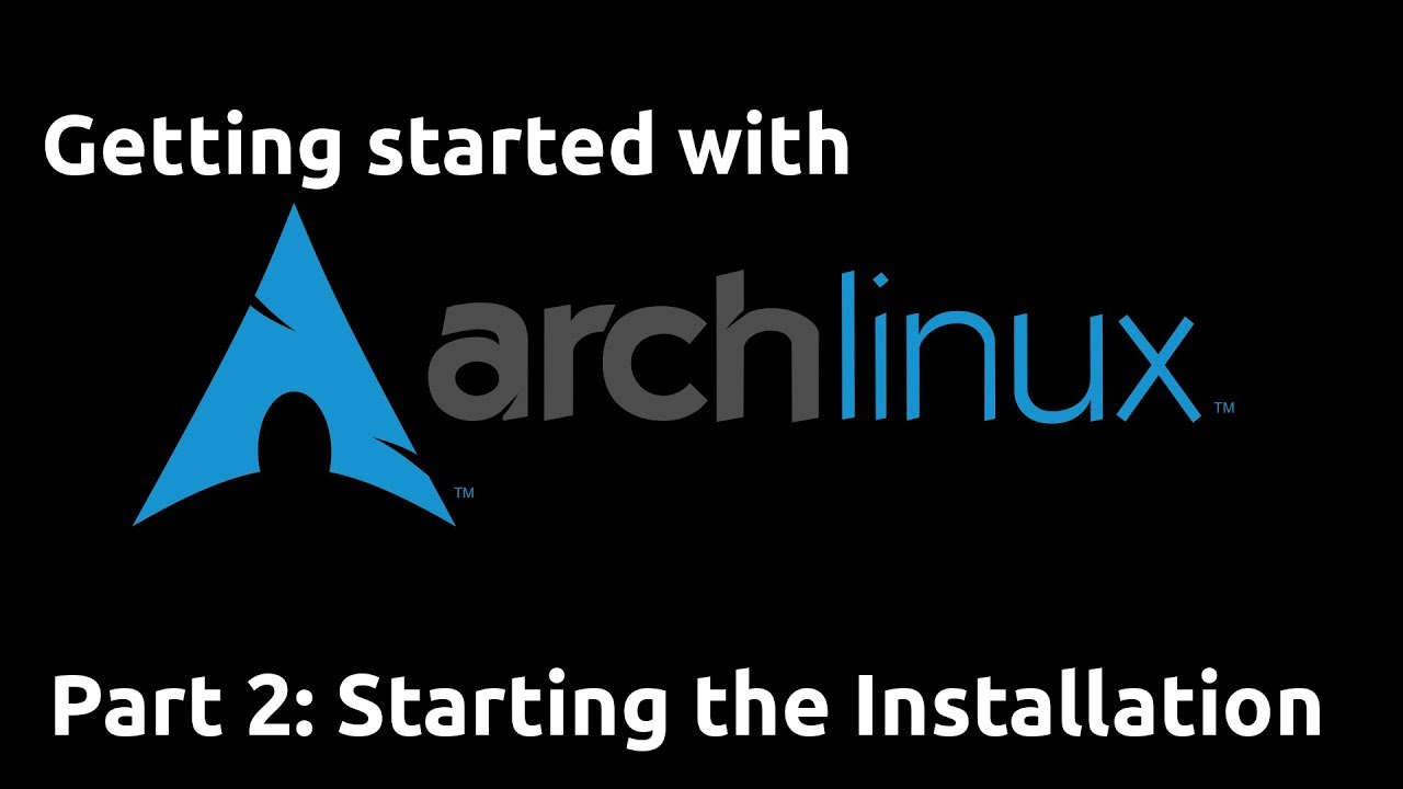 Getting Started with Arch Linux (2019 Refresh) 02 - Starting the Installation
