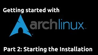 Getting Started with Arch Linux 02 - Starting the Installation