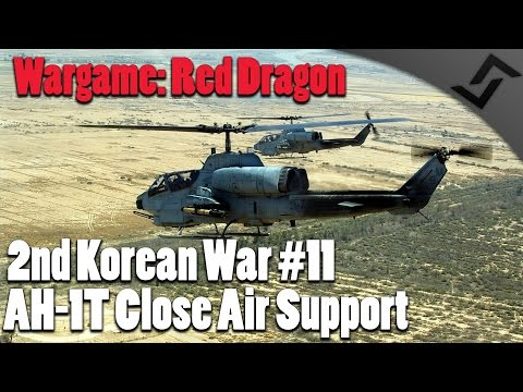 Wargame: Red Dragon - 2nd Korean War #11 - AH-1T Close Range Air Support!