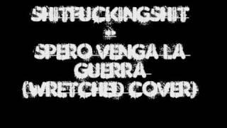 Shitfuckingshit - Spero venga la guerra (Wretched cover)