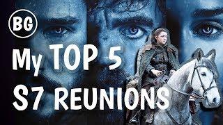 Game of Thrones Season 7 - My TOP 5 Reunions feat. Steve Love!