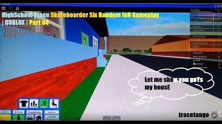 HighSchool Trace Skateboarder Sei FuN Random Gameplay Proprietà ROBLOX . Parte 04