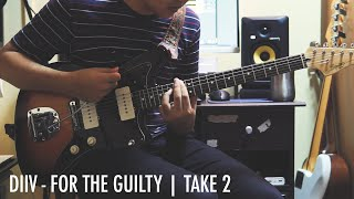 DIIV - For The Guilty | Take 2 (Guitar Cover)
