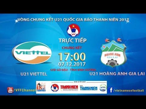 FULL   U21 Viettel vs U21 HAGL   Chung kết - Giải bóng đá U21 Quốc gia Báo Thanh Niên 2017