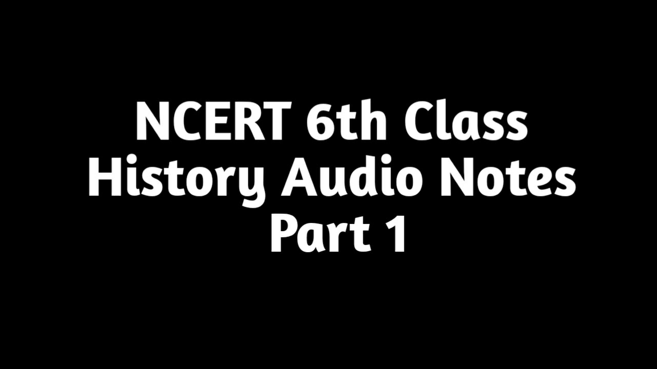 NCERT 6th class history audio notes part 1