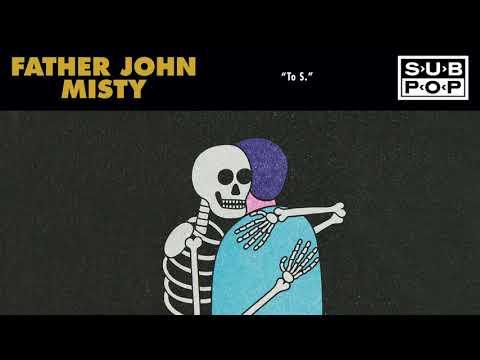 Father John Misty - To S.