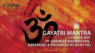 Gambar cover Gayatri Mantra I Lounge Mix I Shankar Mahadevan I Arranged & Produced by Ricky Kej