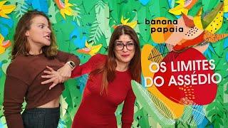 banana-papaia #20 🍌Os limites do assédio
