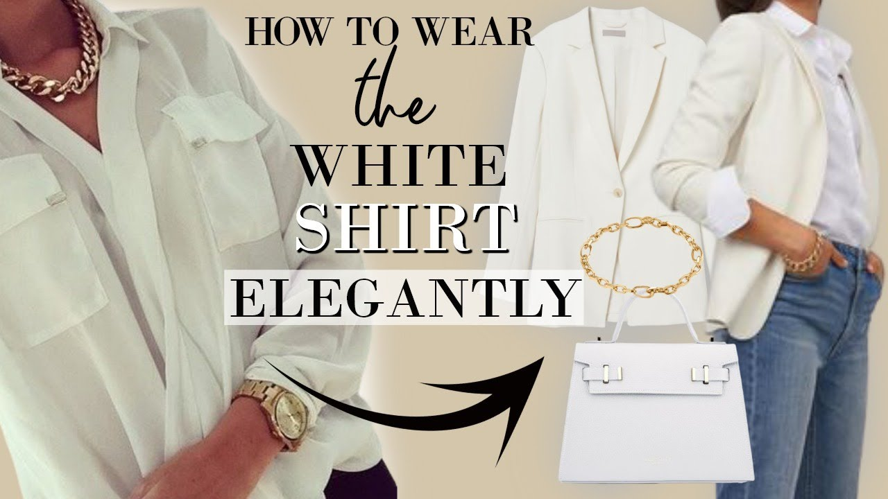How to wear a White Shirt ELEGANTLY | Classy Outfits for Women