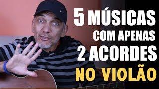 Aprenda Tocar no Violão 5 Músicas Fáceis com Apenas 2 Acordes - Aula de Violão